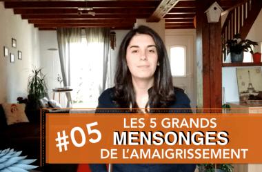 Vidéo # 5 – Les 5 grands mensonges de l'amaigrissement