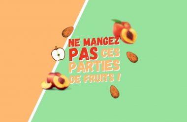 Ne Mangez pas ces Parties de fruits – Ces parties des fruits peuvent être toxiques !